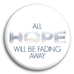 "All Hope Is Fading 3"" Button"