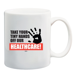 Keep Your Tiny Hands Off Our Healthcare Coffee Mug