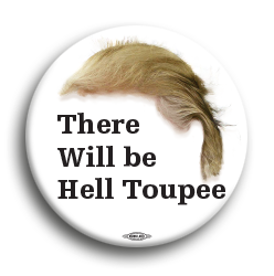 "There will be Hell Toupee 3"" Button"