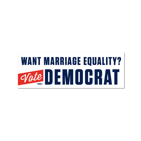 Want Marriage Equality? Vote Democrat Bumper Sticker
