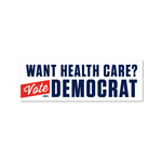 Want Health Care? Vote Democrat Bumper Sticker