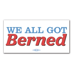 We All Got Berned Bumper Sticker