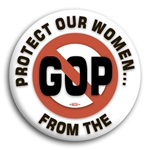 Protect Our Women From The GOP Button