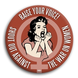 Shout Out Against The War On Women Button