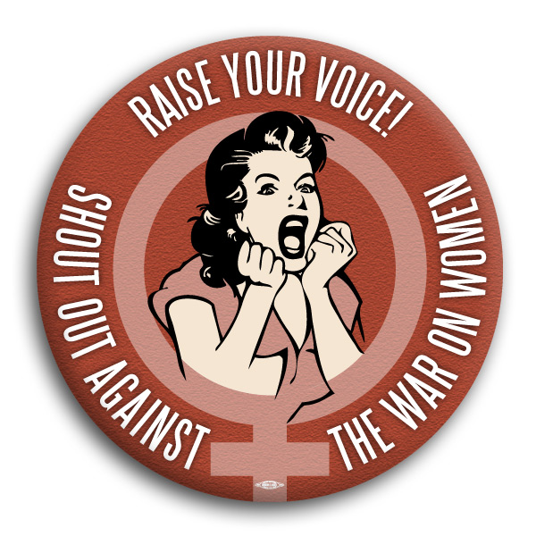 "Shout Out Against The War On Women 2.25"" Button"