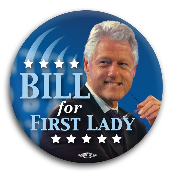 Bill Clinton for First Lady Button