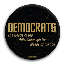 Democrats The Needs of the 99% Outweigh... Button