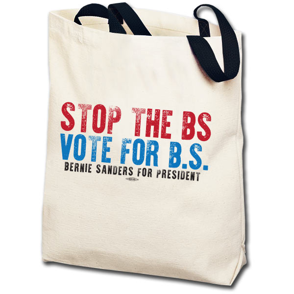 Stop the BS and Vote for Bernie Sanders Totebag