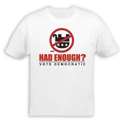 Had Enough? Vote Democrat T-Shirt