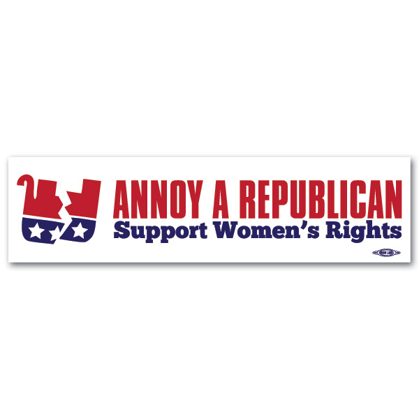 Annoy a republican support womens rights bumper sticker