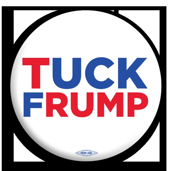Tuck Frump Anti Trump 2 25 Quot Button Bt55013