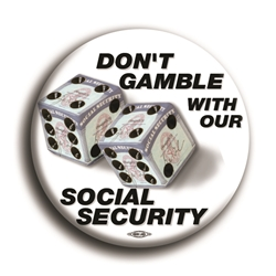 "Dont Gamble With Our Social Security 3"" Button"