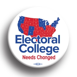 "Electoral College Needs Changed 2.25"" Button"