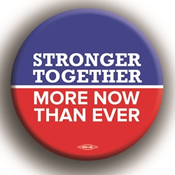 "Stronger Together More Now Than Ever 2.25"" Button"