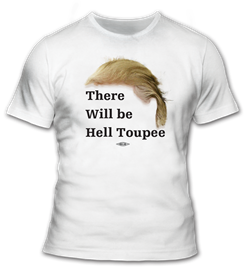 There Will Be Hell Toupee T-Shirt