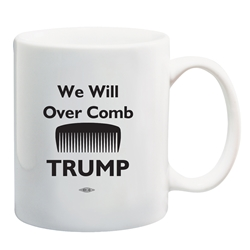 We Will Over Comb Trump Coffee Mug