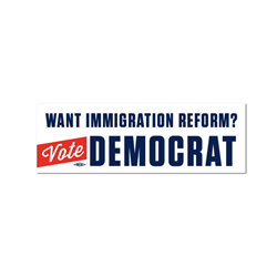 Want Immigration Reform? Vote Democrat Bumper Sticker
