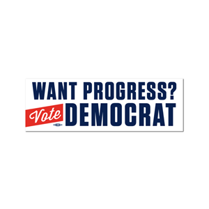 Want Progress? Vote Democrat Bumper Sticker