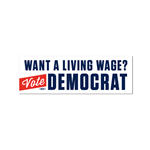 Want a Living Wage? Vote Democrat Bumper Sticker