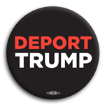 Deport Trump Button
