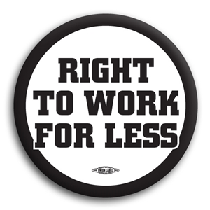 Right To Work for Less Button