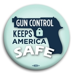 Gun Control Keeps America Safe Button