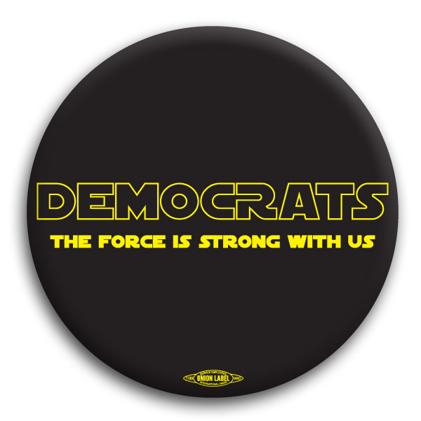 Democrats The Force is Strong with Us Button
